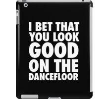 I Bet That You Look Good On The Dancfloor iPad Case/Skin