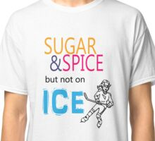 Sugar And Spice, But Not on Ice Classic T-Shirt