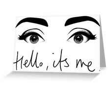 Hello..It's me (Eyes Open) Greeting Card