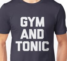 Gym & Tonic T-Shirt funny saying sarcastic workout novelty Unisex T-Shirt