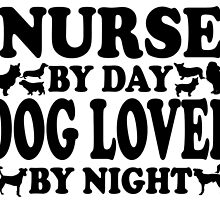 NURSE by day DOG LOVER by night by inkedcreatively