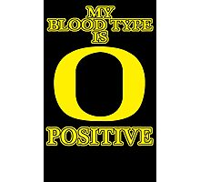 MY BLOOD TYPE IS O POSITIVE Photographic Print