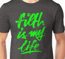 Filth is my Life Unisex T-Shirt