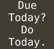 Due Today? Do Today. by steadbrooke
