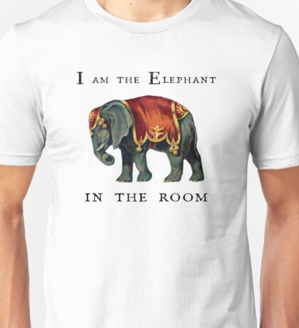 I am the Elephant in the room. Unisex T-Shirt