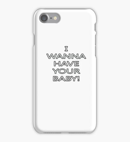 I WANNA HAVE YOUR BABY iPhone Case/Skin