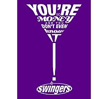 Swingers: You're so money and you don't even know it! Photographic Print