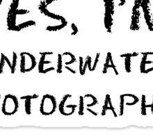 yes, I'm  underwater  photographer Sticker