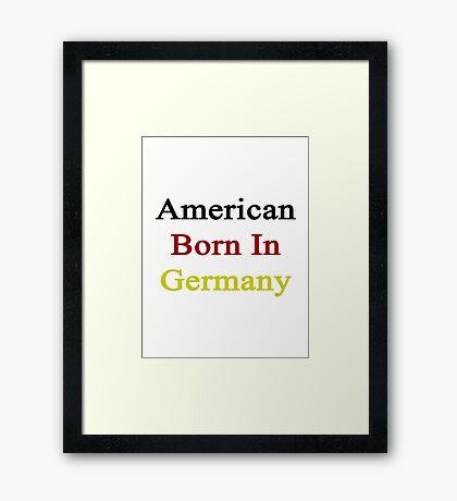 American Born In Germany  Framed Print