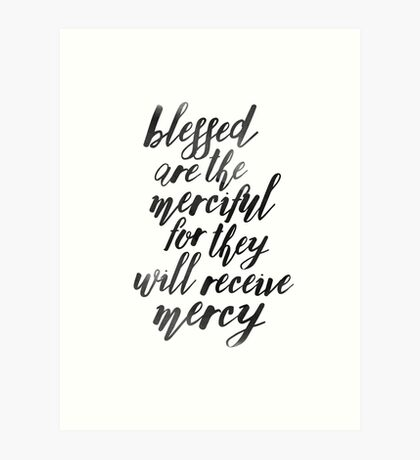 Blessed are the Merciful for they will Receive Mercy Art Print