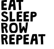 Eat Sleep Row Repeat by kwg2200