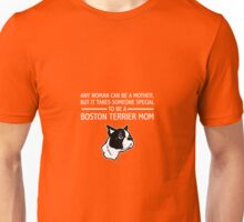 It Takes Someone Special To Be A Boston Terrier Mom Unisex T-Shirt