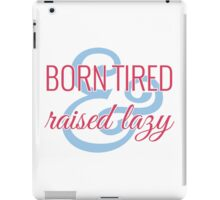 Born Tired & Raised Lazy iPad Case/Skin