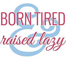 Born Tired & Raised Lazy Photographic Print
