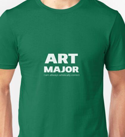 Art Major: I Am Always Artistically Correct Unisex T-Shirt