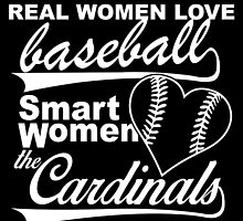 REAL WOMEN LOVE BASEBALL SMART WOMEN LOVE THE CARDINALS by inkedcreatively
