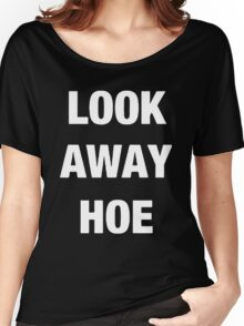 Look away hoe cool shirt Women's Relaxed Fit T-Shirt