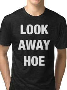 Look away hoe cool shirt Tri-blend T-Shirt