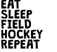 Eat Sleep Field Hockey Repeat by kwg2200