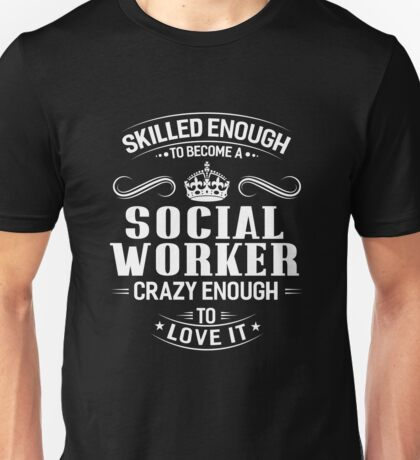 Skilled Enough To Become A Social Worker Unisex T-Shirt