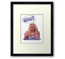 EW! Sara - I'm like what the what? Framed Print