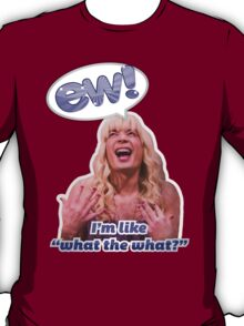 EW! Sara - I'm like what the what? T-Shirt