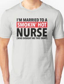 Hilarious 'I'm Married To A Smokin' Hot Nurse (Who Bought Me This Shirt)' Comedy T-Shirt T-Shirt