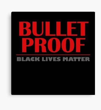 Bullet Proof: Black Lives Matter Canvas Print