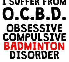 Obsessive Compulsive Badminton Disorder by kwg2200