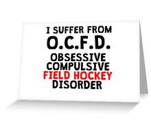 Obsessive Compulsive Field Hockey Disorder Greeting Card
