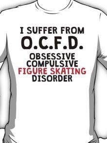 Obsessive Compulsive Figure Skating Disorder T-Shirt