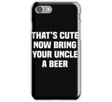 That's cute now bring your uncle a Beer xmas iPhone Case/Skin
