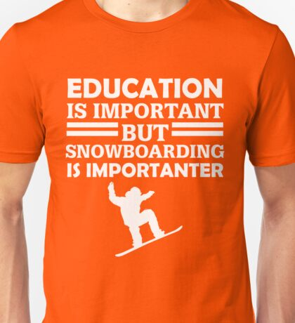Snowboarding Is Importanter  Unisex T-Shirt