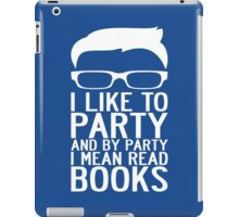 I LIKE TO PARTY AND BY PARTY I MEAN READ BOOKS iPad Case/Skin