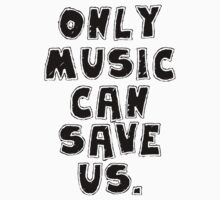 ONLY MUSIC CAN SAVE US! by tonyshop