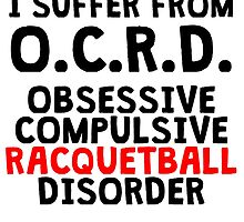 Obsessive Compulsive Racquetball Disorder by kwg2200