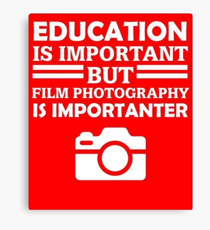 Film Photography Is Importanter  Canvas Print