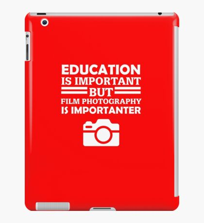 Film Photography Is Importanter  iPad Case/Skin