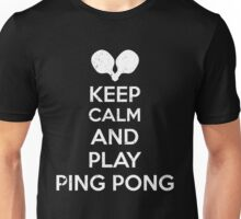 Keep calm and play ping pong Unisex T-Shirt