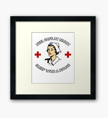Feel safe at night, sleep with a Nurse. Funny Nursing design for nurses. Framed Print