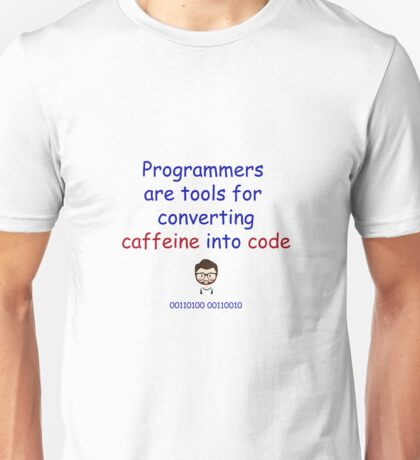Programmers are tools for converting caffeine into code. Unisex T-Shirt