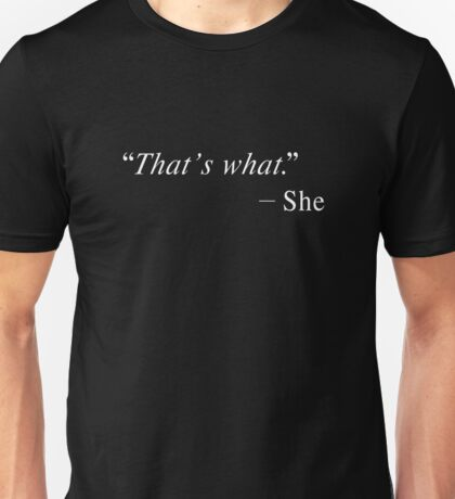 """That's what"" Unisex T-Shirt"