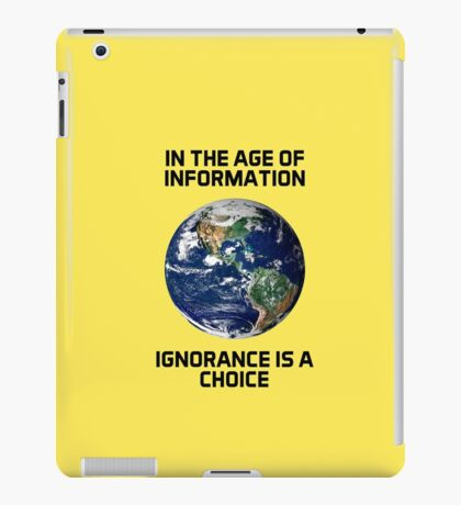 In the age of information, ignorance is a choice iPad Case/Skin