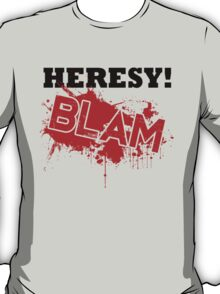 Heresy! BLAM T-Shirt