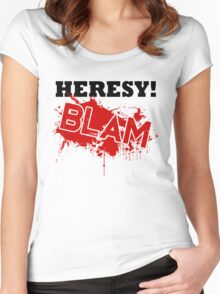 Heresy! BLAM Women's Fitted Scoop T-Shirt