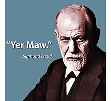 """Yer Maw."" - Sigmund Freud Quote Photographic Print"