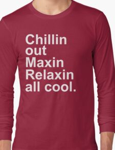 Chillin Out Maxin Long Sleeve T-Shirt