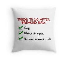 Things To Do After Breaking Bad Throw Pillow