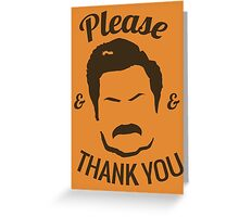 Ron Swanson - Please & Thank you Greeting Card