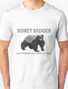 Honey Badger Ain't Nobody Got Time For That T-Shirt